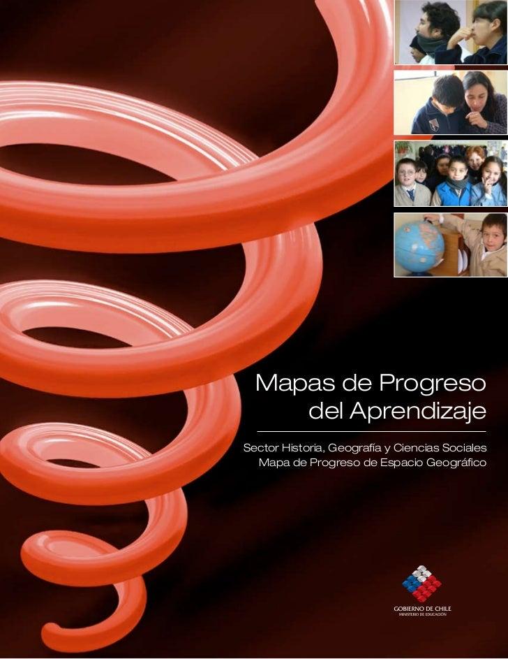 Mapas de Progreso     del AprendizajeSector Historia, Geografía y Ciencias Sociales  Mapa de Progreso de Espacio Geográfico