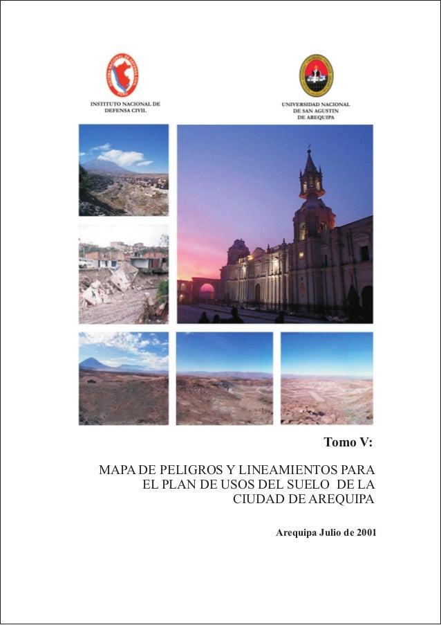 Tomo V: Arequipa Julio de 2001 MAPA DE PELIGROS Y LINEAMIENTOS PARA EL PLAN DE USOS DEL SUELO DE LA CIUDAD DE AREQUIPA