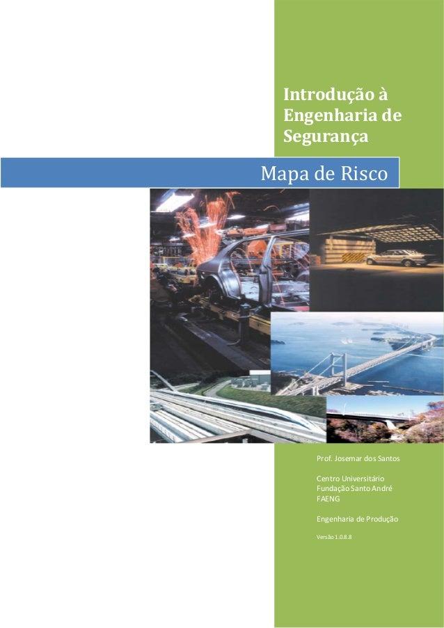 Introduçãoà Engenhariade Segurança    MapadeRisco Prof.JosemardosSantos  CentroUniversitário Fundaç...