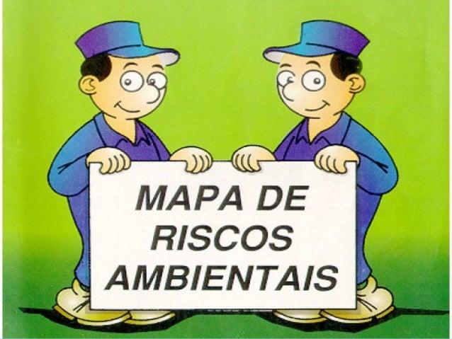 MAPA DE RISCOS  O Ponto de Partida – Saúde e Segurança  Criação: PORTARIA Nº 05 EM 17/08/92.  Obrigatória, por parte de...