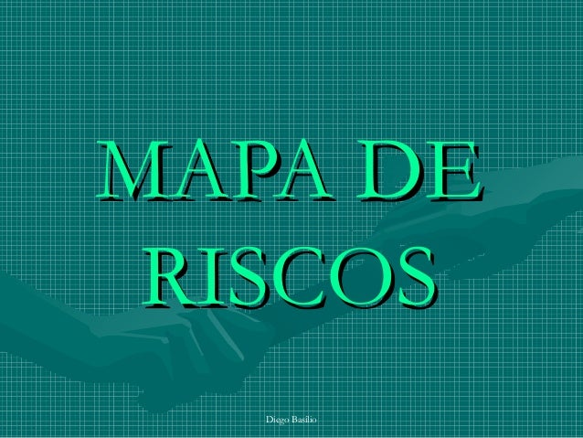 Diego Basílio MAPA DEMAPA DE RISCOSRISCOS