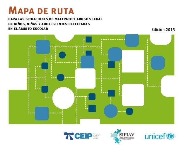 Mapa de ruta para las situaciones de maltrato y abuso sexual en niños, niñas y adolescentes detectadas en el ámbito escola...