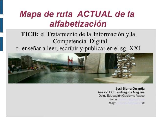 Mapa de ruta ACTUAL de la alfabetización TICD: el Tratamiento de la Información y la Competencia Digital o enseñar a leer,...