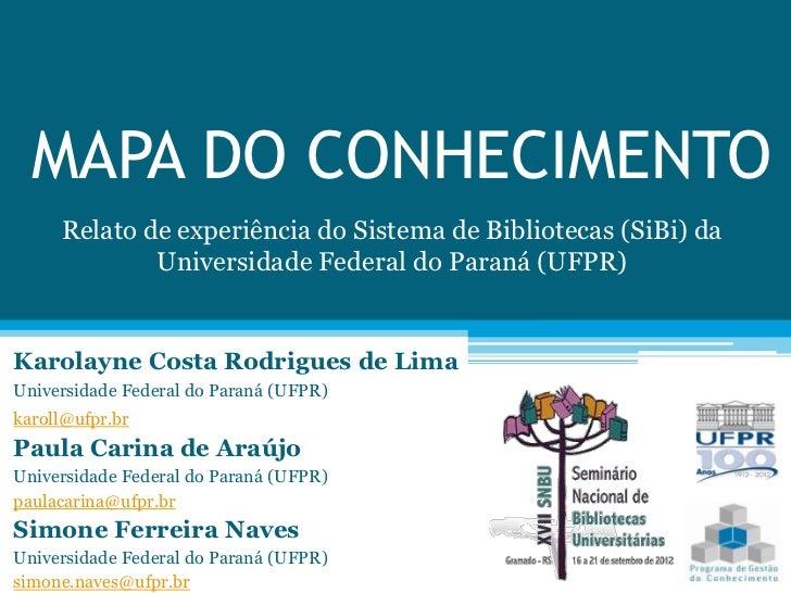 MAPA DO CONHECIMENTO     Relato de experiência do Sistema de Bibliotecas (SiBi) da             Universidade Federal do Par...