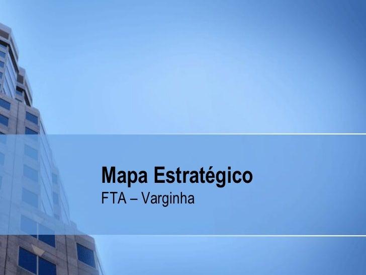 Mapa EstratégicoFTA – Varginha