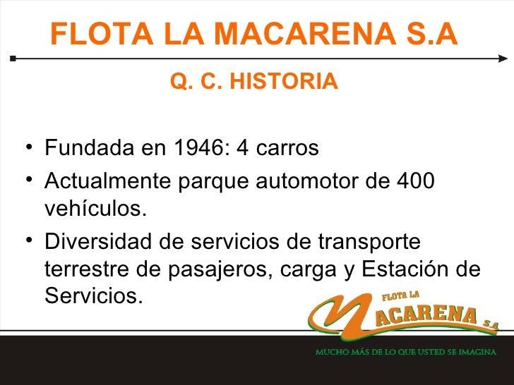 FLOTA LA MACARENA S.A <ul><li>Q. C. HISTORIA </li></ul><ul><li>Fundada en 1946: 4 carros </li></ul><ul><li>Actualmente par...