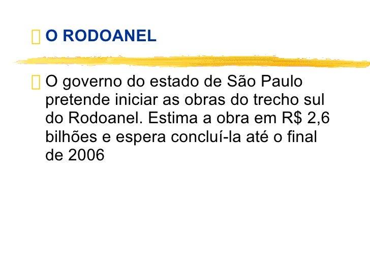 <ul><li>O RODOANEL </li></ul><ul><li>O governo do estado de São Paulo pretende iniciar as obras do trecho sul do Rodoanel....
