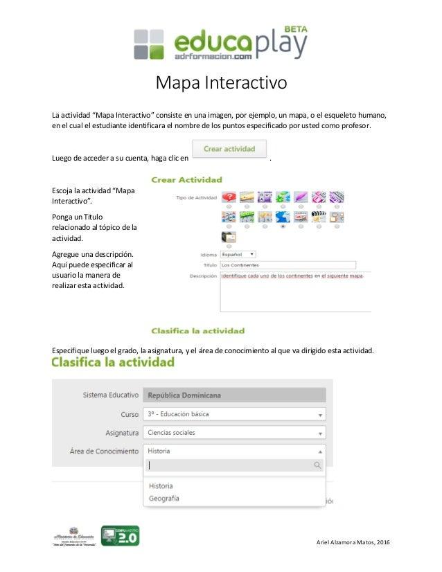 """Ariel Alzamora Matos, 2016 Mapa Interactivo La actividad """"Mapa Interactivo"""" consiste en una imagen, por ejemplo, un mapa, ..."""