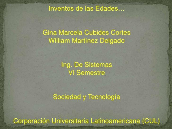 Inventos de las Edades…            Gina Marcela Cubides Cortes           William Martínez Delgado                  Ing. De...
