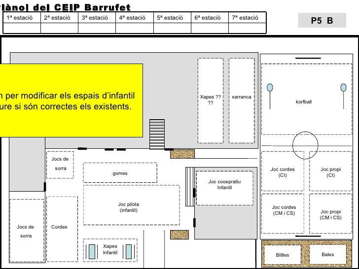 Plànol del CEIP Barrufet Jocs de  sorra Jocs de  sorra Cordes  gomes Joc pilota (infantil) korfball Joc cordes (CI) Joc co...