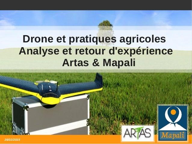1/23 Drone et pratiques agricoles Analyse et retour d'expérience Artas & Mapali 26/02/2015