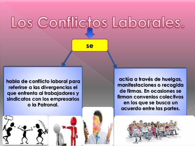 se habla de conflicto laboral para referirse a las divergencias el que enfrenta al trabajadores y sindicatos con los empre...