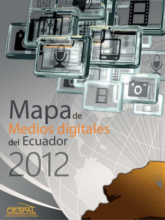 Mapa  de  Medios digitales del Ecuador  Departamento de Contenidos Digitales y Multimedia Ciespal 2012