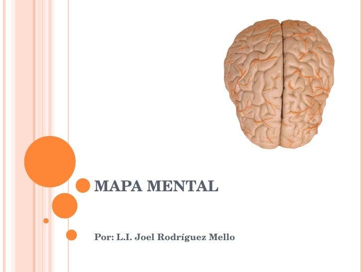 MAPA MENTAL Por: L.I. Joel Rodríguez Mello