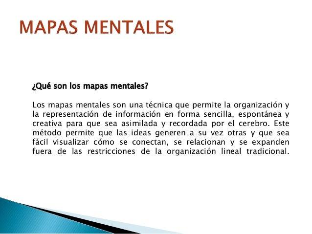 ¿Qué son los mapas mentales? Los mapas mentales son una técnica que permite la organización y la representación de informa...
