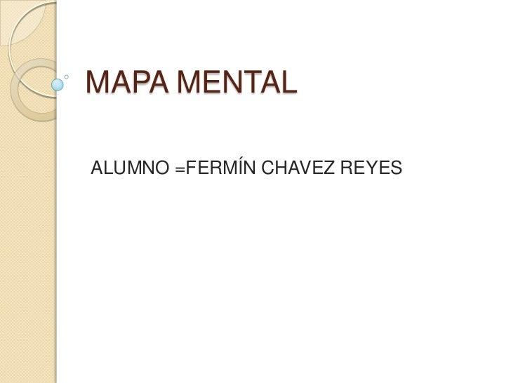 MAPA MENTALALUMNO =FERMÍN CHAVEZ REYES