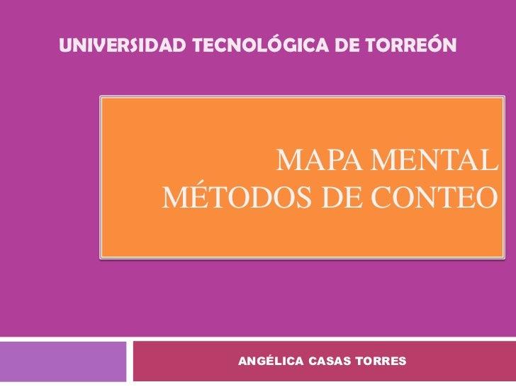 UNIVERSIDAD TECNOLÓGICA DE TORREÓN             MAPA MENTAL        MÉTODOS DE CONTEO               ANGÉLICA CASAS TORRES