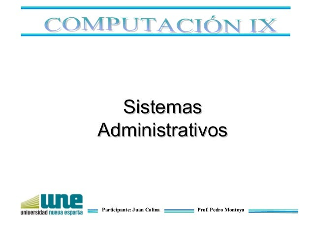 Participante: Juan Colina Prof. Pedro MontoyaSistemasSistemasAdministrativosAdministrativos