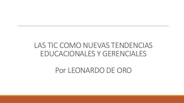 LAS TIC COMO NUEVAS TENDENCIAS EDUCACIONALES Y GERENCIALES Por LEONARDO DE ORO