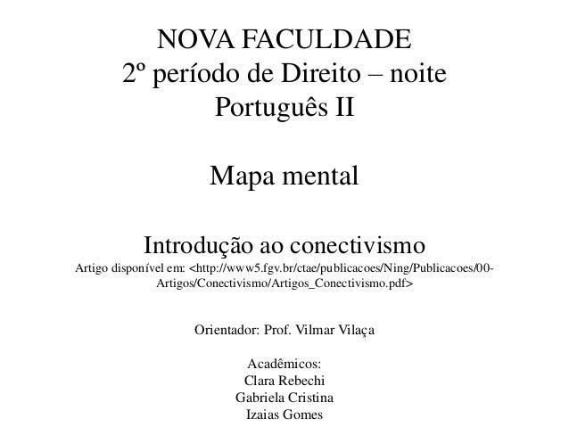 NOVA FACULDADE 2º período de Direito – noite Português II Mapa mental Introdução ao conectivismo Artigo disponível em: <ht...