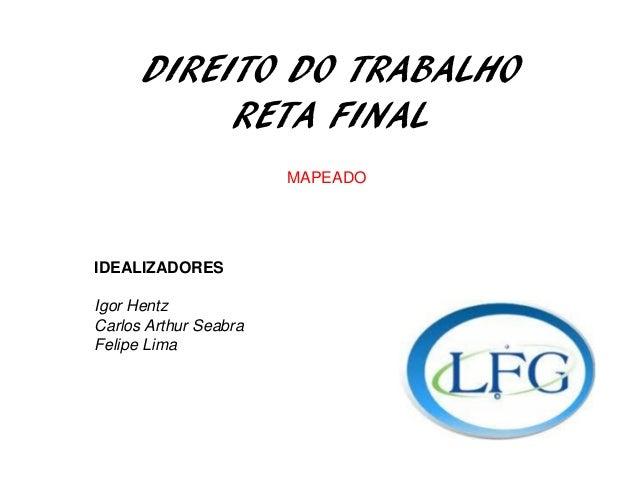 DIREITO DO TRABALHO RETA FINAL MAPEADO IDEALIZADORES Igor Hentz Carlos Arthur Seabra Felipe Lima