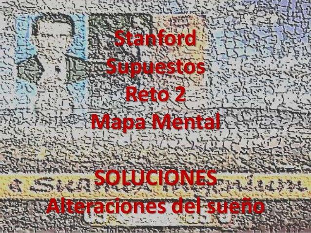 Stanford     Supuestos       Reto 2    Mapa Mental     SOLUCIONESAlteraciones del sueño