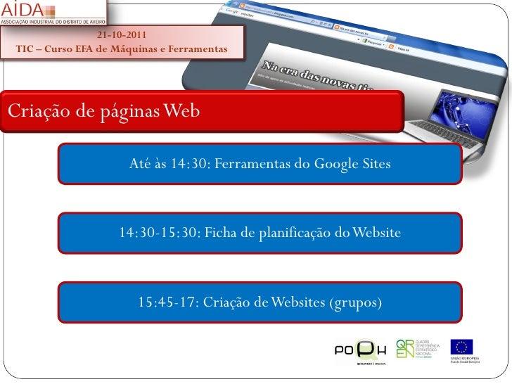21-10-2011 TIC – Curso EFA de Máquinas e FerramentasCriação de páginas Web                      Até às 14:30: Ferramentas ...