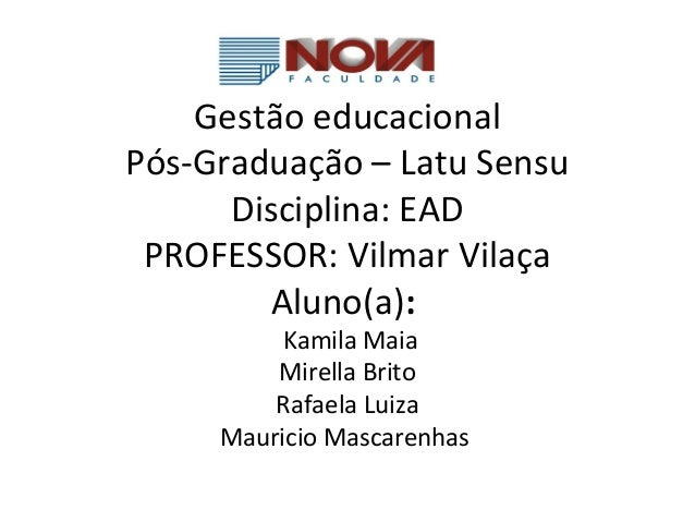 Gestãoeducacional Pós-Graduação–LatuSensu Disciplina:EAD PROFESSOR:VilmarVilaça Aluno(a): KamilaMaia MirellaBr...