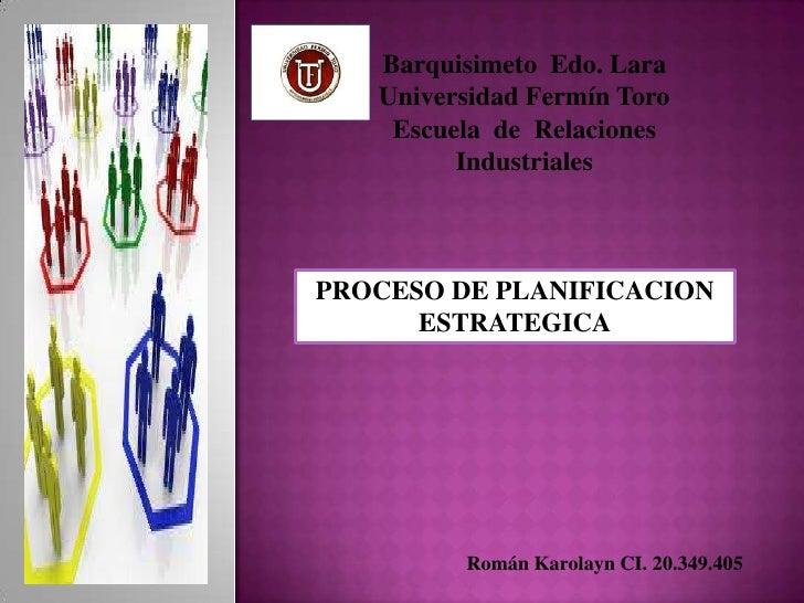 Barquisimeto Edo. Lara   Universidad Fermín Toro    Escuela de Relaciones         IndustrialesPROCESO DE PLANIFICACION    ...