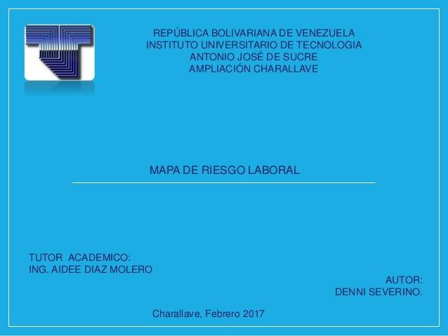 REPÚBLICA BOLIVARIANA DE VENEZUELA INSTITUTO UNIVERSITARIO DE TECNOLOGIA ANTONIO JOSÉ DE SUCRE AMPLIACIÓN CHARALLAVE MAPA ...
