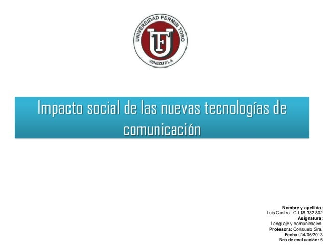 Impacto social de las nuevas tecnologías decomunicaciónNombre y apellido:Luis Castro C.I 18.332.802Asignatura:Lenguaje y c...
