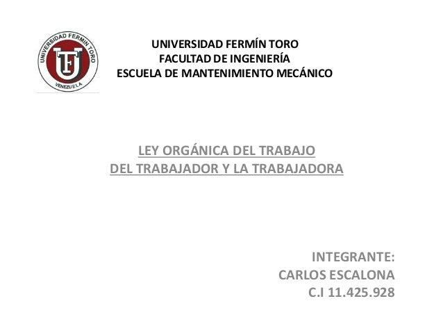 UNIVERSIDAD FERMÍN TORO FACULTAD DE INGENIERÍA ESCUELA DE MANTENIMIENTO MECÁNICO LEY ORGÁNICA DEL TRABAJO DEL TRABAJADOR Y...
