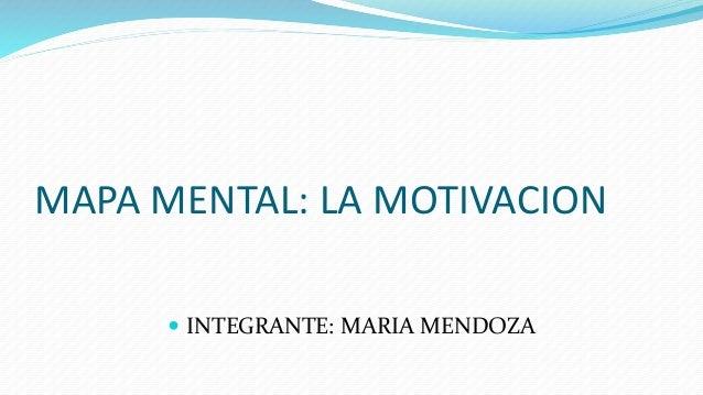 MAPA MENTAL: LA MOTIVACION  INTEGRANTE: MARIA MENDOZA