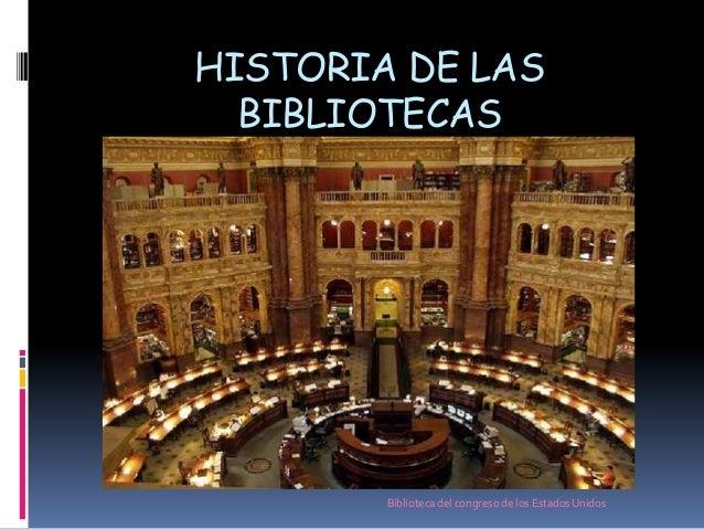 HISTORIA DE LAS BIBLIOTECAS  Biblioteca del congreso de los Estados Unidos