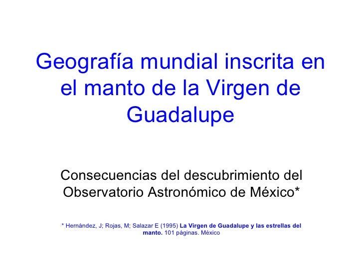 Geografía mundial inscrita en el manto de la Virgen de Guadalupe Consecuencias del descubrimiento del Observatorio Astronó...