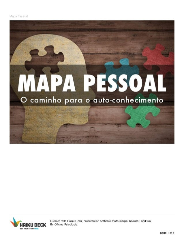 Mapa Pessoal Created with Haiku Deck, presentation software that's simple, beautiful and fun. By Oficina Psicologia page 1...