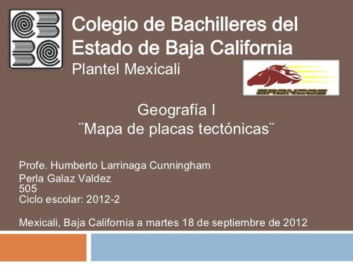 Colegio de Bachilleres del          Estado de Baja California          Plantel Mexicali                   Geografía I     ...