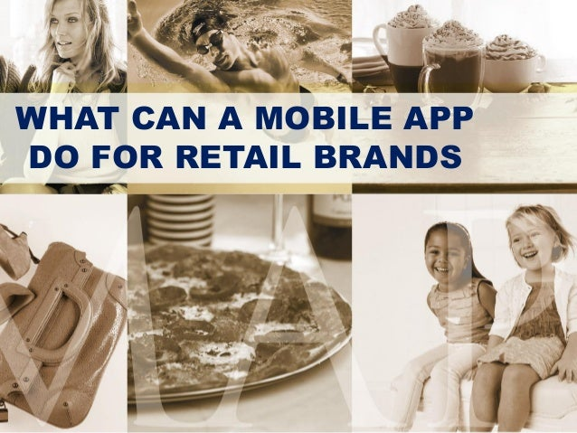 WHAT CAN A MOBILE APPDO FOR RETAIL BRANDS