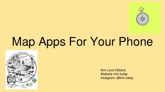 Map Apps For Your Phone Kim Love-Ottobre Website: kim.today Instagram: @kim.today