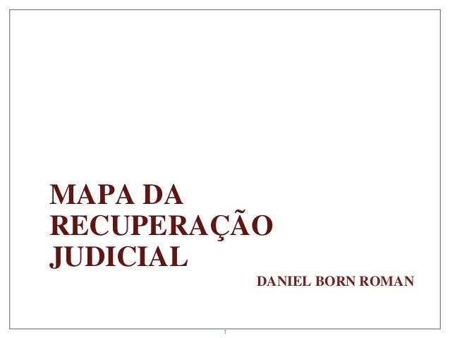 1 MAPA DA RECUPERAÇÃO JUDICIAL DANIEL BORN ROMAN