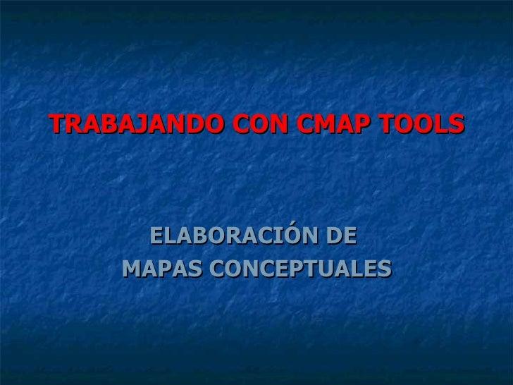 TRABAJANDO CON CMAP TOOLS ELABORACIÓN DE  MAPAS CONCEPTUALES