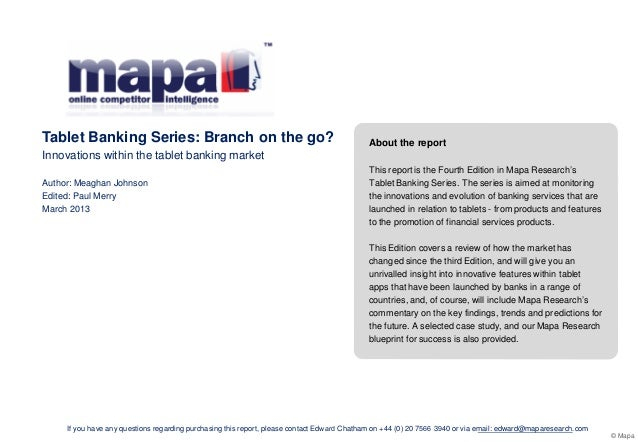 February 2012 – Page 1 © Mapa Tablet Banking Series: Branch on the go? Innovations within the tablet banking market Author...