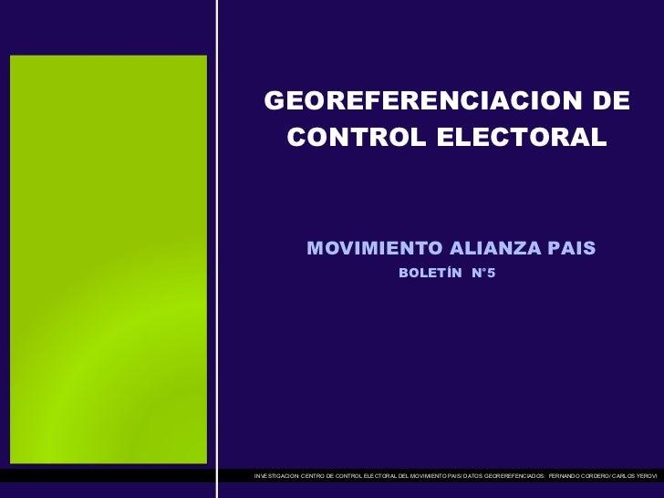 GEOREFERENCIACION DE CONTROL ELECTORAL   MOVIMIENTO ALIANZA PAIS BOLETÍN  N°5