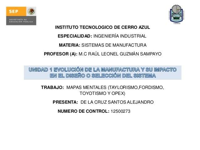 INSTITUTO TECNOLOGICO DE CERRO AZUL ESPECIALIDAD: INGENIERÍA INDUSTRIAL MATERIA: SISTEMAS DE MANUFACTURA PROFESOR (A): M.C...