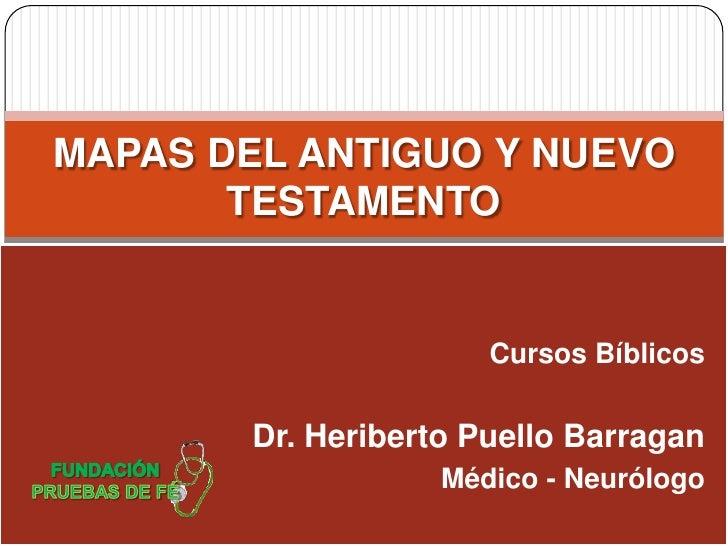 MAPAS DEL ANTIGUO Y NUEVO       TESTAMENTO                       Cursos Bíblicos        Dr. Heriberto Puello Barragan     ...
