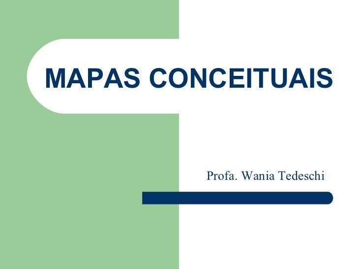 MAPAS CONCEITUAIS Profa. Wania Tedeschi