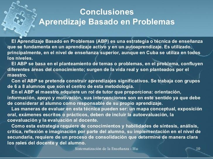 El Aprendizaje Basado en Problemas (ABP) es una estrategia o técnica de enseñanza que se fundamenta en un aprendizaje acti...