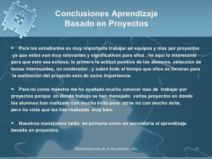 Conclusiones Aprendizaje Basado en Proyectos <ul><li>Para los estudiantes es muy importante trabajar en equipos y mas por ...