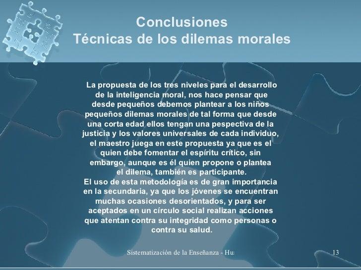 Conclusiones Técnicas de los dilemas morales La propuesta de los tres niveles para el desarrollo de la inteligencia moral,...