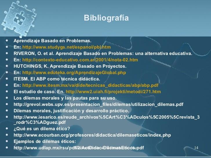 Bibliografía <ul><li>Aprendizaje Basado en Problemas.  </li></ul><ul><li>En:  http://www.studygs.net/espanol/pbl.htm </li>...